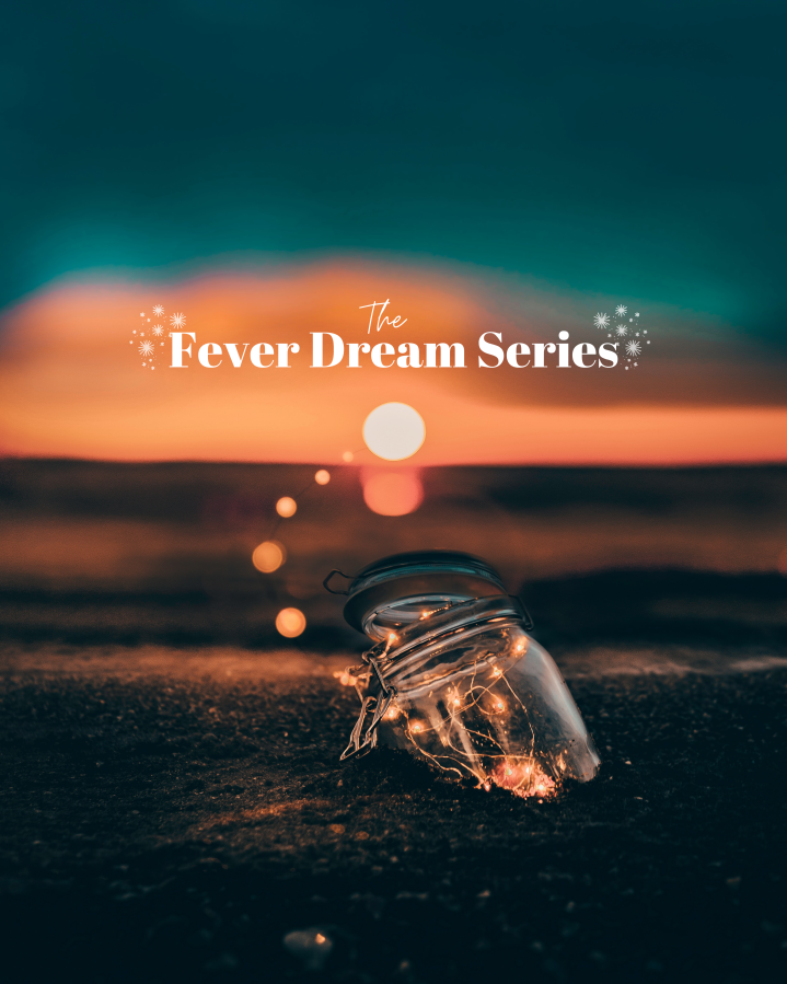 The Fever Dream Series: More than Coincidences, Something like a Dream